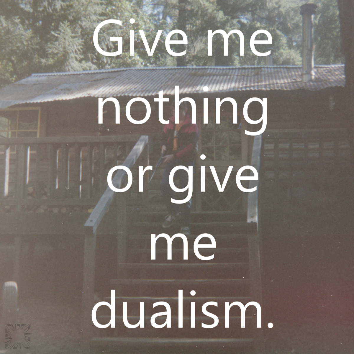 Give Me Dualism